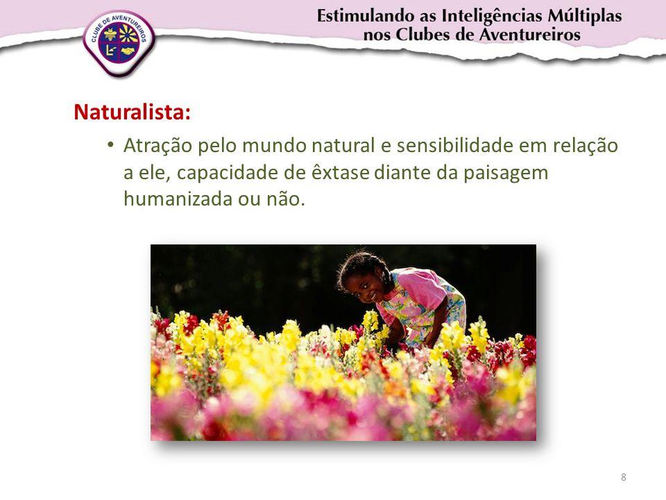 Naturalista: • Atração pelo mundo natural e sensibilidade em relação a ele, capacidade de êxtase diante da paisagem humanizada ou não. 8