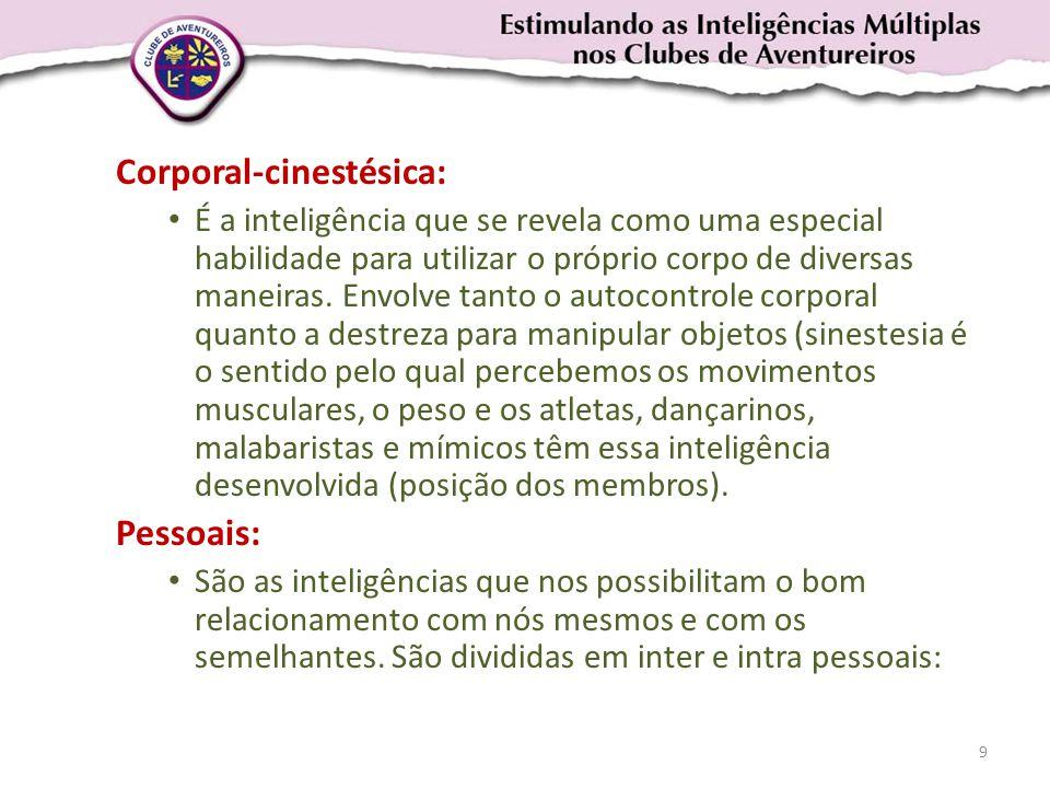 Corporal-cinestésica: • É a inteligência que se revela como uma especial habilidade para utilizar o próprio corpo de diversas maneiras. Envolve tanto