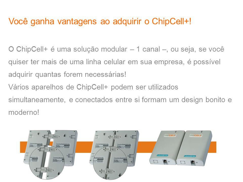 O ChipCell+ é uma solução modular – 1 canal –, ou seja, se você quiser ter mais de uma linha celular em sua empresa, é possível adquirir quantas forem