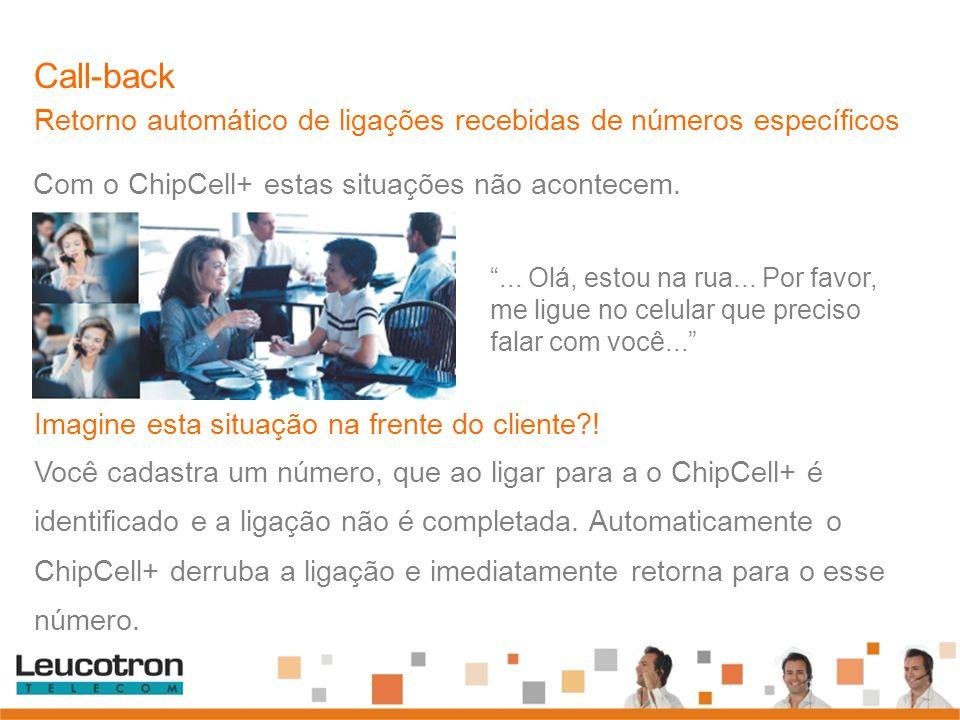 """Com o ChipCell+ estas situações não acontecem. Call-back Retorno automático de ligações recebidas de números específicos """"... Olá, estou na rua... Por"""