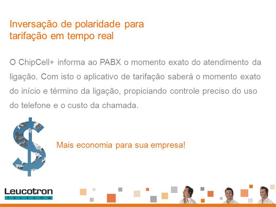 O ChipCell+ informa ao PABX o momento exato do atendimento da ligação. Com isto o aplicativo de tarifação saberá o momento exato do início e término d