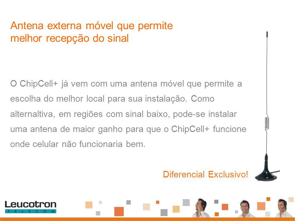 O ChipCell+ já vem com uma antena móvel que permite a escolha do melhor local para sua instalação. Como alternaltiva, em regiões com sinal baixo, pode