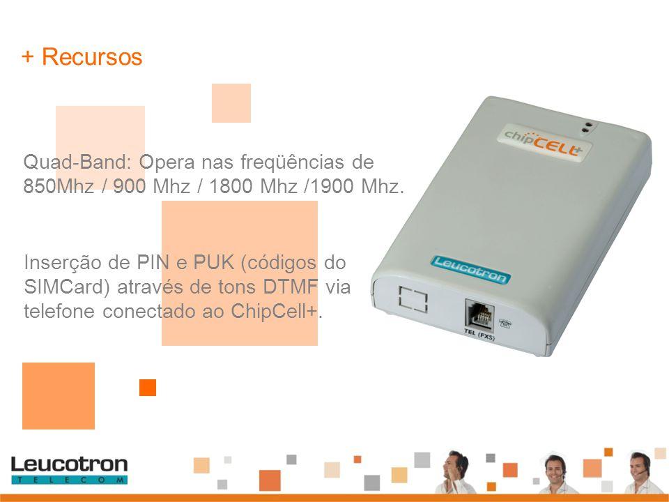 Quad-Band: Opera nas freqüências de 850Mhz / 900 Mhz / 1800 Mhz /1900 Mhz. + Recursos Inserção de PIN e PUK (códigos do SIMCard) através de tons DTMF