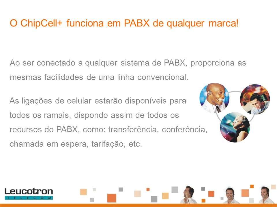 O ChipCell+ funciona em PABX de qualquer marca! As ligações de celular estarão disponíveis para todos os ramais, dispondo assim de todos os recursos d