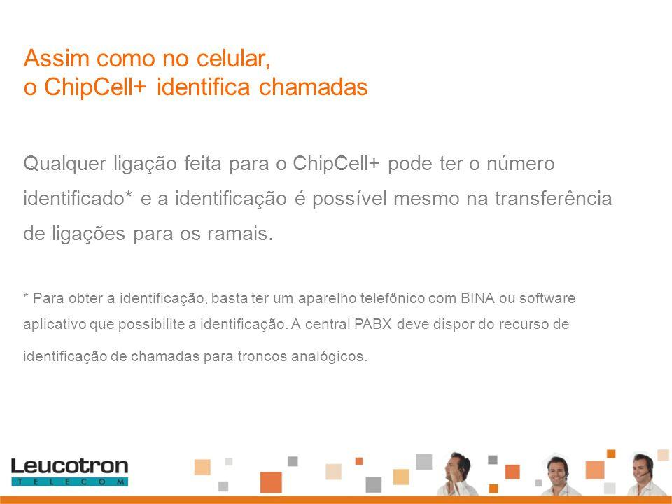Qualquer ligação feita para o ChipCell+ pode ter o número identificado* e a identificação é possível mesmo na transferência de ligações para os ramais
