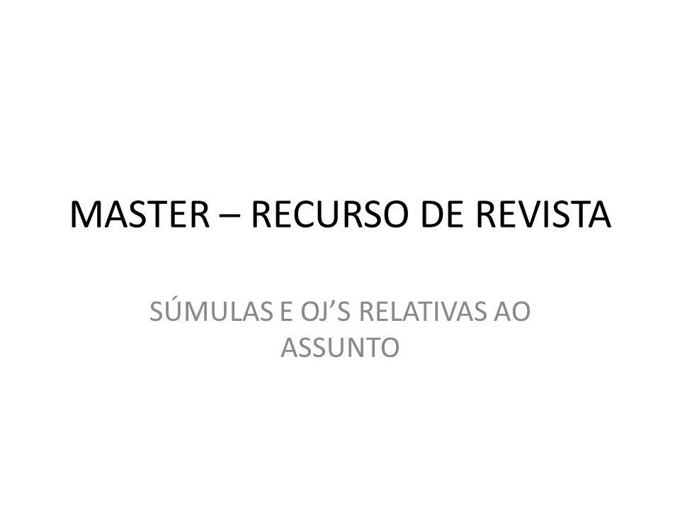MASTER – RECURSO DE REVISTA SÚMULAS E OJ'S RELATIVAS AO ASSUNTO