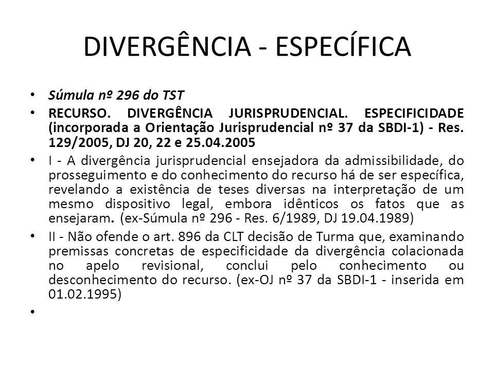 DIVERGÊNCIA - ESPECÍFICA • Súmula nº 296 do TST • RECURSO. DIVERGÊNCIA JURISPRUDENCIAL. ESPECIFICIDADE (incorporada a Orientação Jurisprudencial nº 37