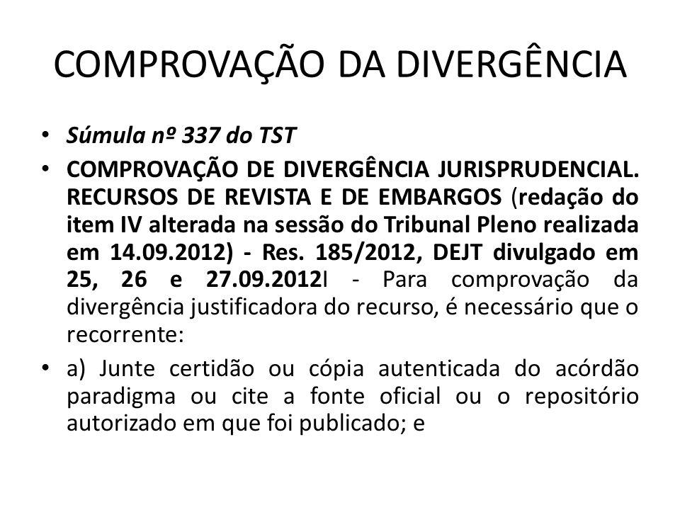 COMPROVAÇÃO DA DIVERGÊNCIA • Súmula nº 337 do TST • COMPROVAÇÃO DE DIVERGÊNCIA JURISPRUDENCIAL. RECURSOS DE REVISTA E DE EMBARGOS (redação do item IV