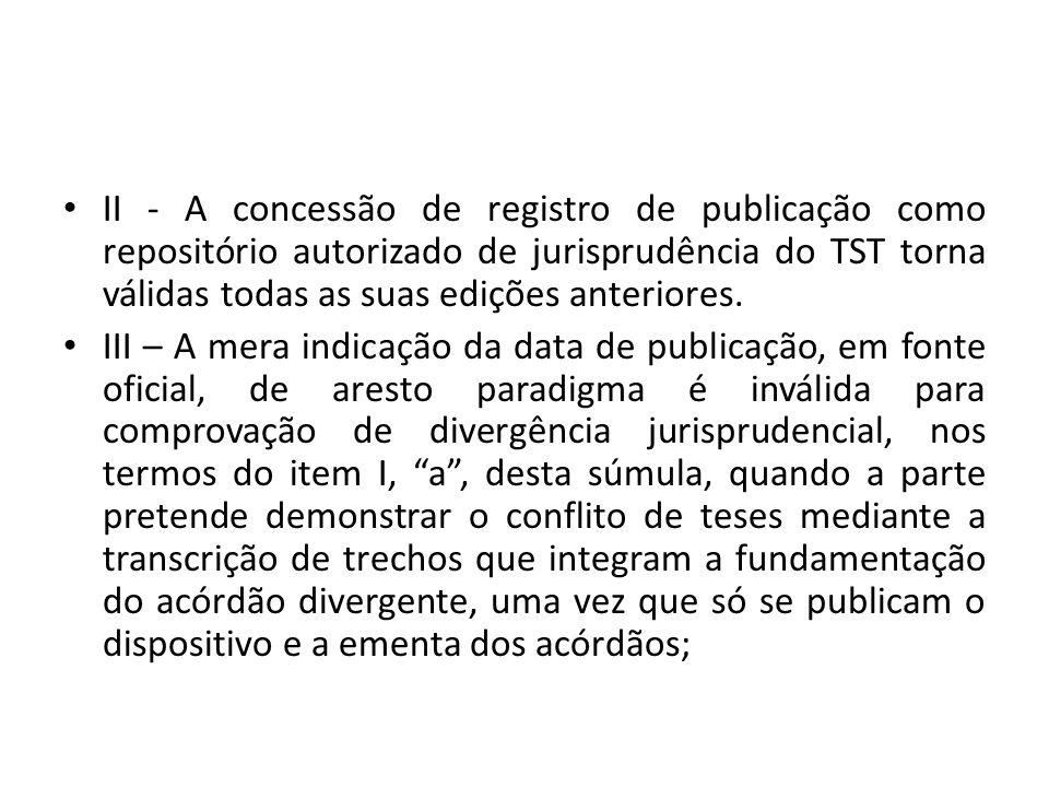 • II - A concessão de registro de publicação como repositório autorizado de jurisprudência do TST torna válidas todas as suas edições anteriores. • II