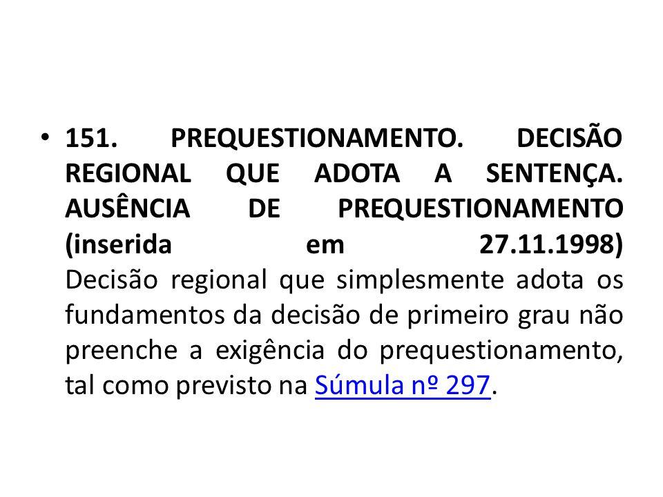 • 151. PREQUESTIONAMENTO. DECISÃO REGIONAL QUE ADOTA A SENTENÇA. AUSÊNCIA DE PREQUESTIONAMENTO (inserida em 27.11.1998) Decisão regional que simplesme