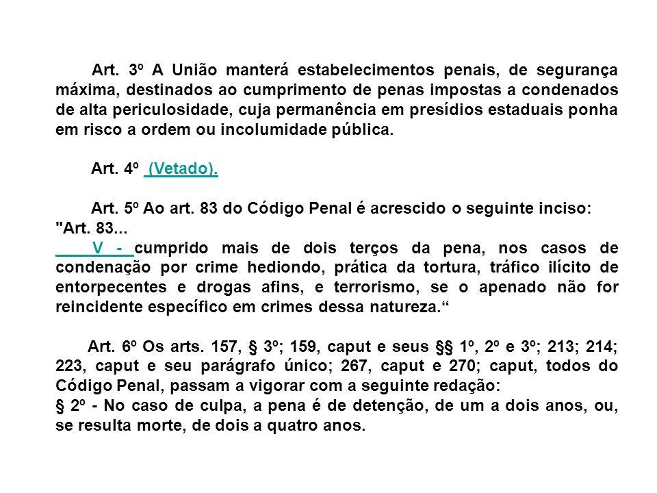 Art. 3º A União manterá estabelecimentos penais, de segurança máxima, destinados ao cumprimento de penas impostas a condenados de alta periculosidade,