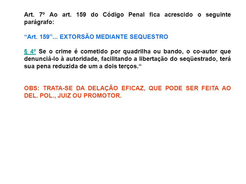 Art.7º Ao art. 159 do Código Penal fica acrescido o seguinte parágrafo: Art.