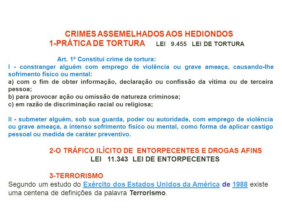 CRIMES ASSEMELHADOS AOS HEDIONDOS 1-PRÁTICA DE TORTURA LEI 9.455 LEI DE TORTURA Art. 1º Constitui crime de tortura: I - constranger alguém com emprego