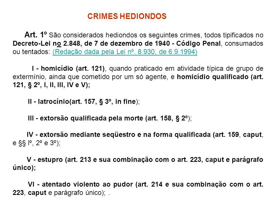 CRIMES HEDIONDOS Art. 1º São considerados hediondos os seguintes crimes, todos tipificados no Decreto-Lei no 2.848, de 7 de dezembro de 1940 - Código