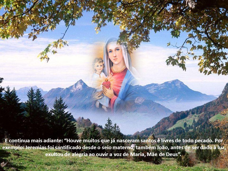 E continua mais adiante: Houve muitos que já nasceram santos e livres de todo pecado.