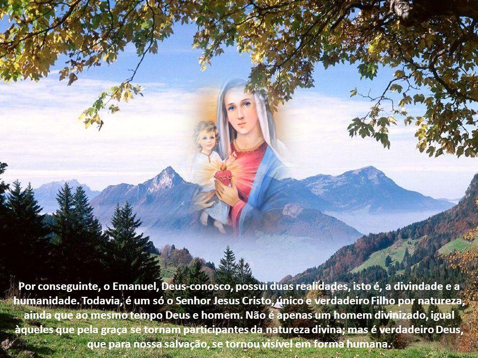 Por conseguinte, o Emanuel, Deus-conosco, possui duas realidades, isto é, a divindade e a humanidade.