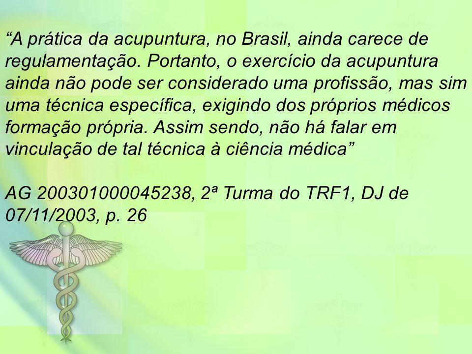 """""""A prática da acupuntura, no Brasil, ainda carece de regulamentação. Portanto, o exercício da acupuntura ainda não pode ser considerado uma profissão,"""