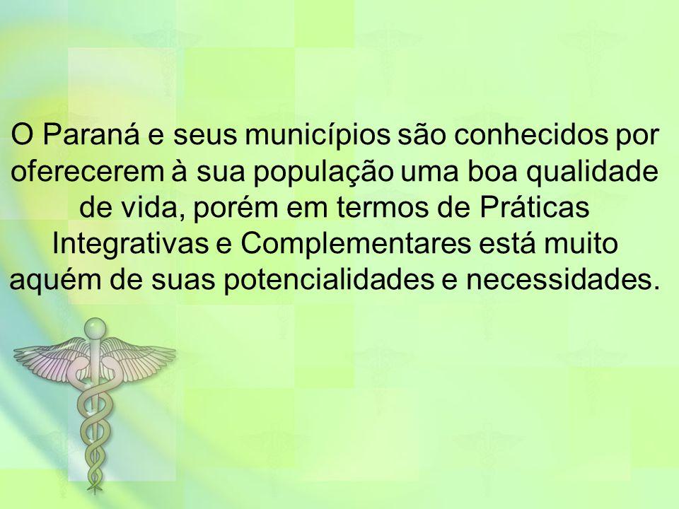 O Paraná e seus municípios são conhecidos por oferecerem à sua população uma boa qualidade de vida, porém em termos de Práticas Integrativas e Complem