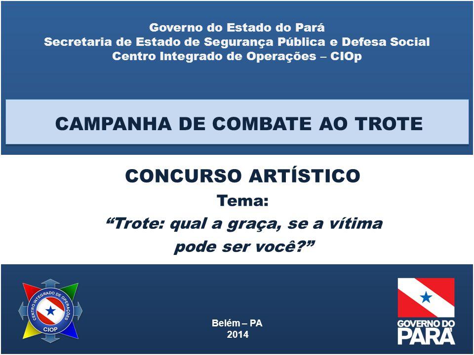 Governo do Estado do Pará Secretaria de Estado de Segurança Pública e Defesa Social Centro Integrado de Operações – CIOp Belém – PA 2014 CAMPANHA DE C