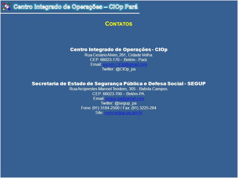 C ONTATOS Centro Integrado de Operações - CIOp Rua Cesário Alvim, 261, Cidade Velha. CEP: 66023-170 – Belém - Pará. Email: ascom.CIOp@gmail.comascom.C
