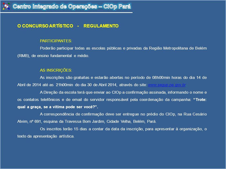 O CONCURSO ARTÍSTICO - REGULAMENTO PARTICIPANTES: Poderão participar todas as escolas públicas e privadas da Região Metropolitana de Belém (RMB), de e