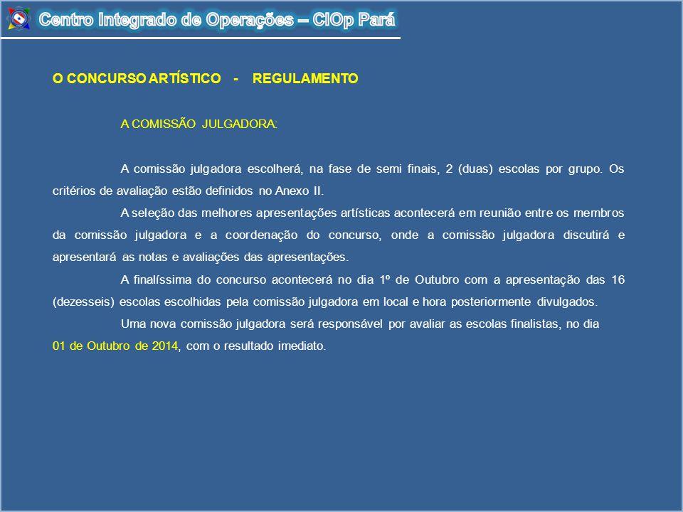 O CONCURSO ARTÍSTICO - REGULAMENTO A COMISSÃO JULGADORA: A comissão julgadora escolherá, na fase de semi finais, 2 (duas) escolas por grupo. Os critér