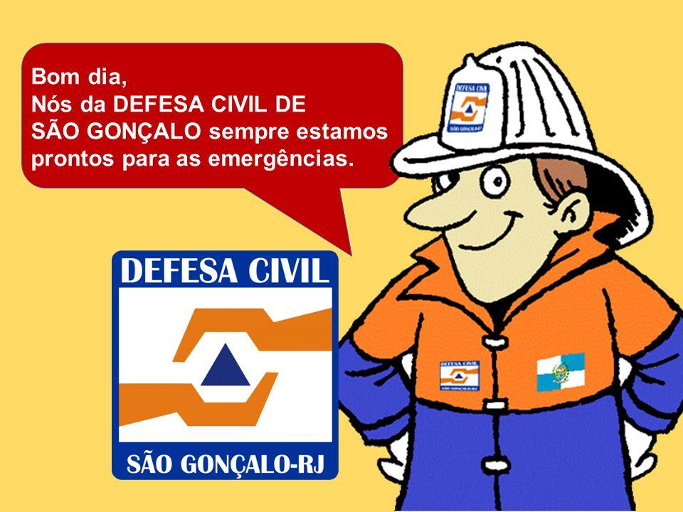 Bom dia, Nós da DEFESA CIVIL DE SÃO GONÇALO sempre estamos prontos para as emergências.