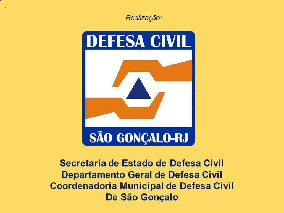 Secretaria de Estado de Defesa Civil Departamento Geral de Defesa Civil Coordenadoria Municipal de Defesa Civil De São Gonçalo Realização: