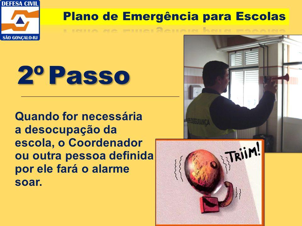 2º Passo Quando for necessária a desocupação da escola, o Coordenador ou outra pessoa definida por ele fará o alarme soar.