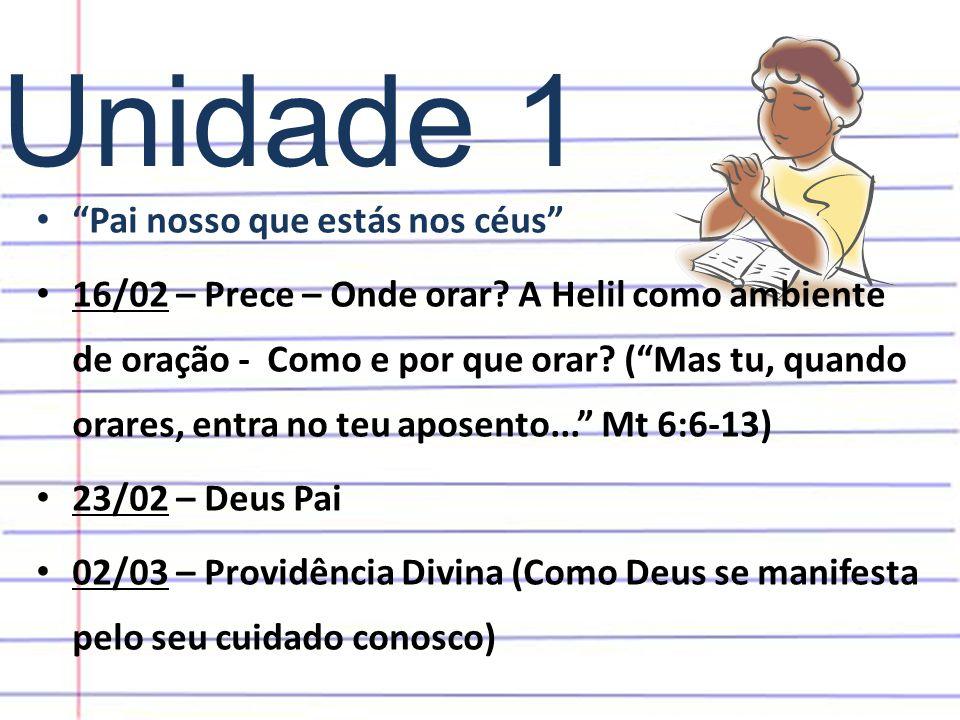 """Unidade 1 • """"Pai nosso que estás nos céus"""" • 16/02 – Prece – Onde orar? A Helil como ambiente de oração - Como e por que orar? (""""Mas tu, quando orares"""