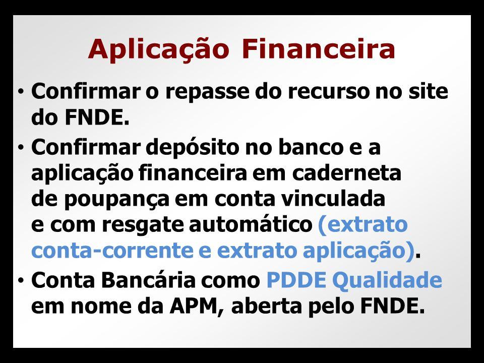 • Confirmar o repasse do recurso no site do FNDE. • Confirmar depósito no banco e a aplicação financeira em caderneta de poupança em conta vinculada e