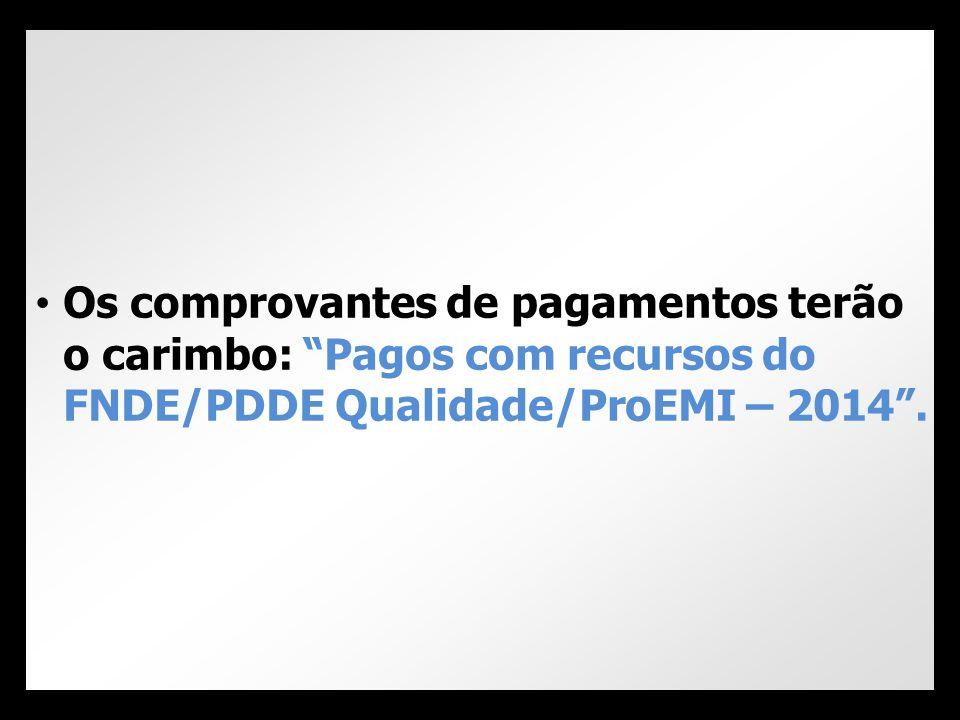 """• Os comprovantes de pagamentos terão o carimbo: """"Pagos com recursos do FNDE/PDDE Qualidade/ProEMI – 2014""""."""