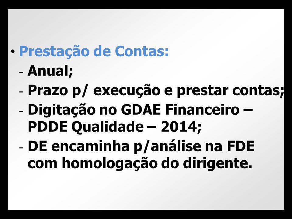 • Prestação de Contas: - Anual; - Prazo p/ execução e prestar contas; - Digitação no GDAE Financeiro – PDDE Qualidade – 2014; - DE encaminha p/análise
