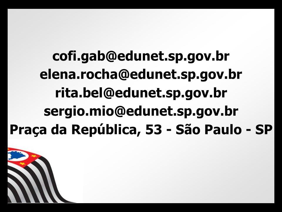 cofi.gab@edunet.sp.gov.br elena.rocha@edunet.sp.gov.br rita.bel@edunet.sp.gov.br sergio.mio@edunet.sp.gov.br Praça da República, 53 - São Paulo - SP