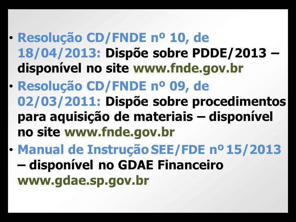 • Resolução CD/FNDE nº 10, de 18/04/2013: Dispõe sobre PDDE/2013 – disponível no site www.fnde.gov.br • Resolução CD/FNDE nº 09, de 02/03/2011: Dispõe