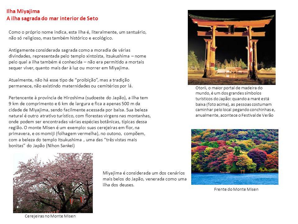 Ilha Miyajima A ilha sagrada do mar interior de Seto Como o próprio nome indica, esta ilha é, literalmente, um santuário, não só religioso, mas também