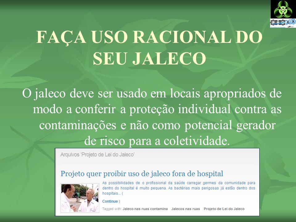 FAÇA USO RACIONAL DO SEU JALECO UNIFORME NÃO É DISTINTIVO PROFISSIONAL Jaleco não é peça para uso em Cantinas, Pátios, Restaurantes, corredores em geral...