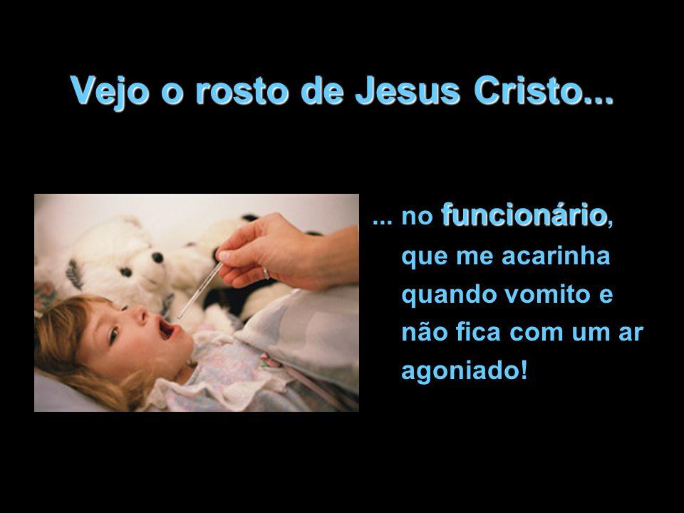 Vejo o rosto de Jesus Cristo...funcionário...