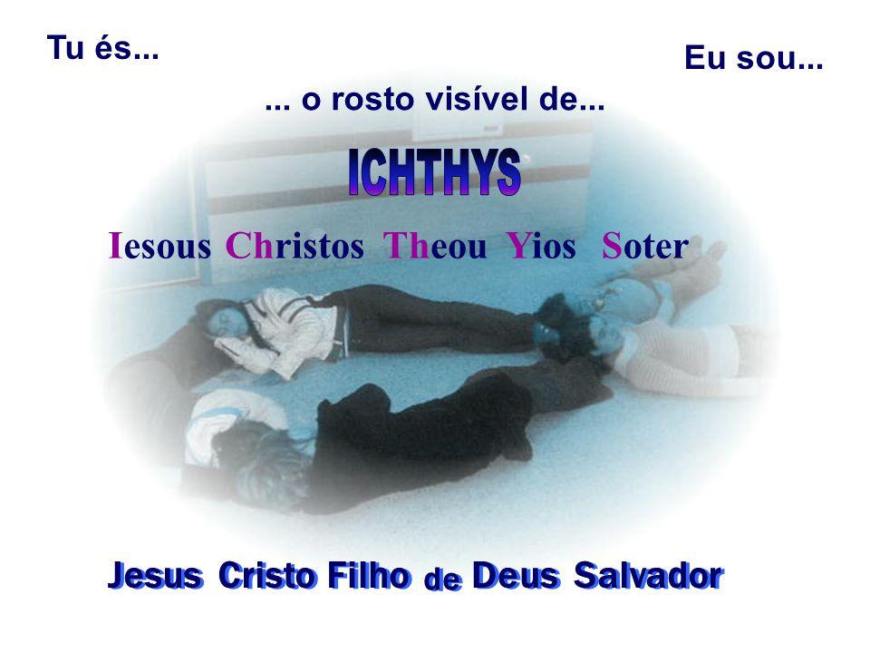Tu és... Eu sou...... o rosto visível de... Jesus Salvador Deus Filho Cristo IesousChristosTheouYiosSoter de