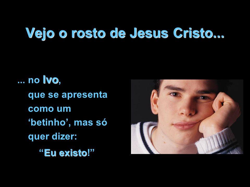 """Vejo o rosto de Jesus Cristo... Ivo... no Ivo, que se apresenta como um 'betinho', mas só quer dizer: Eu existo """"Eu existo!"""""""