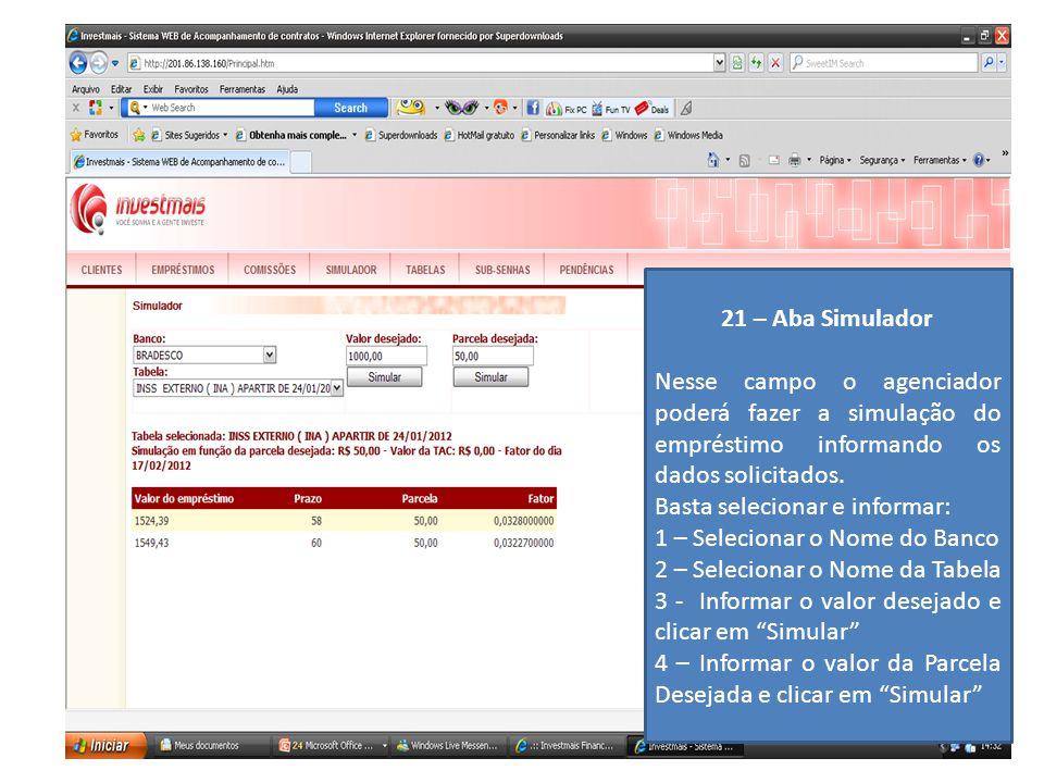 21 – Aba Simulador Nesse campo o agenciador poderá fazer a simulação do empréstimo informando os dados solicitados. Basta selecionar e informar: 1 – S