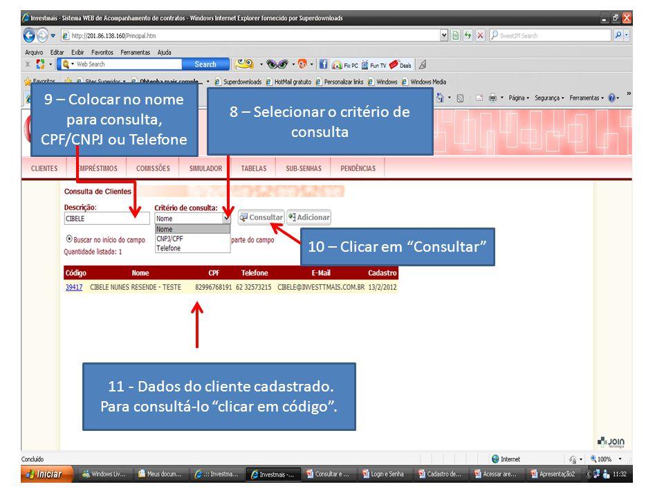 """8 – Selecionar o critério de consulta 9 – Colocar no nome para consulta, CPF/CNPJ ou Telefone 10 – Clicar em """"Consultar"""" 11 - Dados do cliente cadastr"""