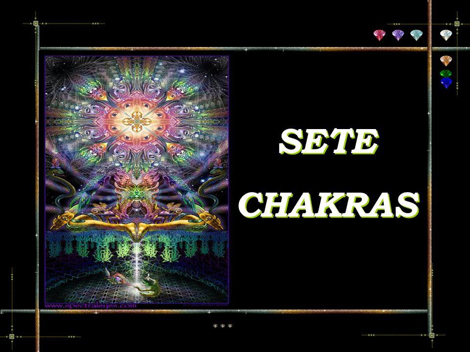 SETE CHAKRAS SETE CHAKRAS..