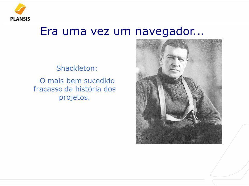Era uma vez um navegador... Shackleton: O mais bem sucedido fracasso da história dos projetos.
