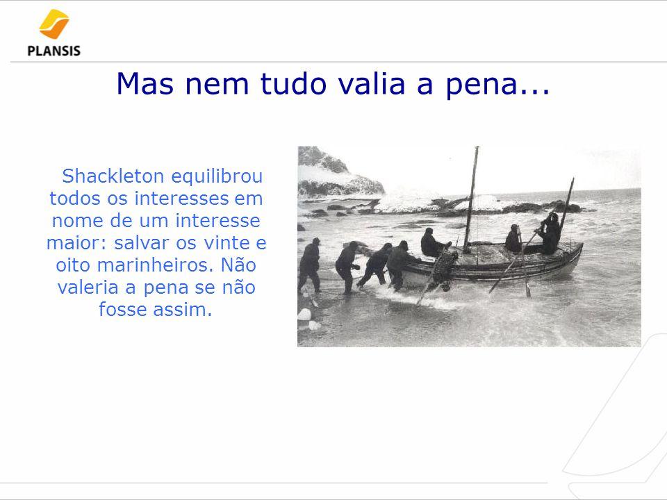 Mas nem tudo valia a pena... Shackleton equilibrou todos os interesses em nome de um interesse maior: salvar os vinte e oito marinheiros. Não valeria