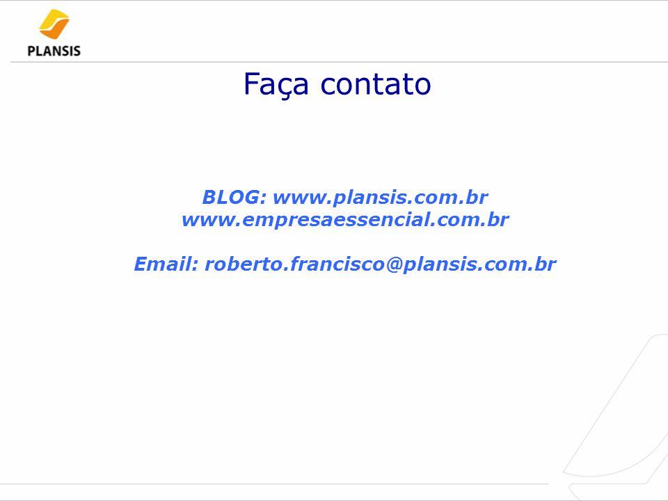 Faça contato BLOG: www.plansis.com.br www.empresaessencial.com.br Email: roberto.francisco@plansis.com.br