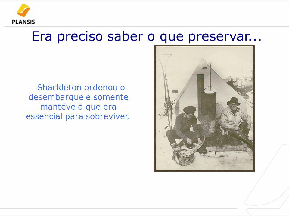 Era preciso saber o que preservar... Shackleton ordenou o desembarque e somente manteve o que era essencial para sobreviver.