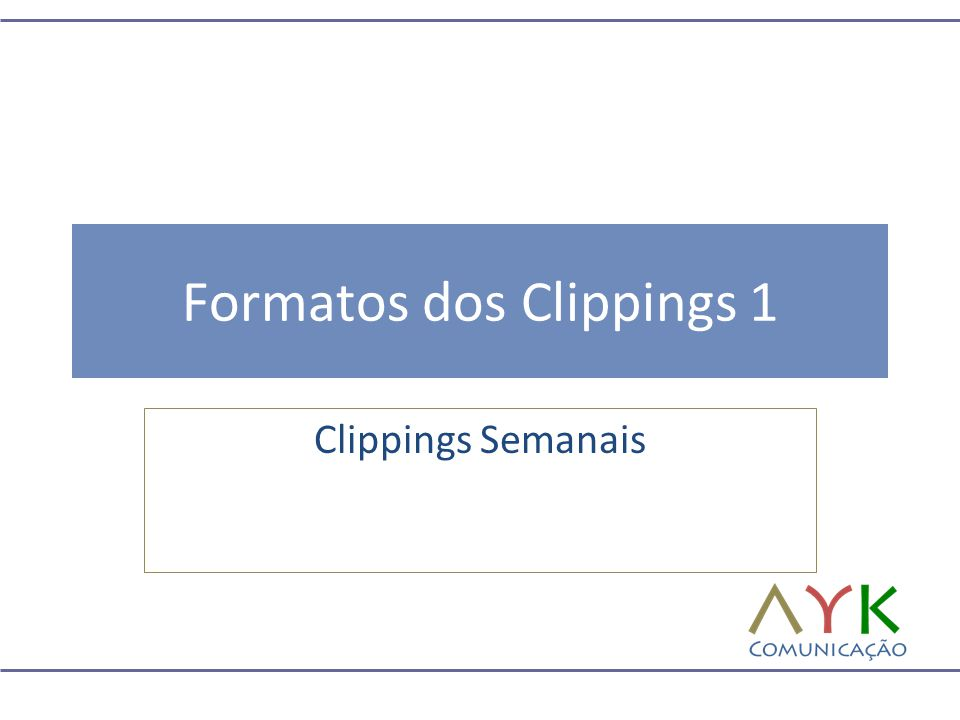 Formatos dos Clippings 1 Clippings Semanais