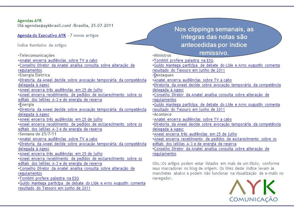 Nos clippings semanais, as íntegras das notas são antecedidas por índice remissivo. Agendas AYK Olá agendas@aykbrasil.com! /Brasília, 25.07.2011 Agend