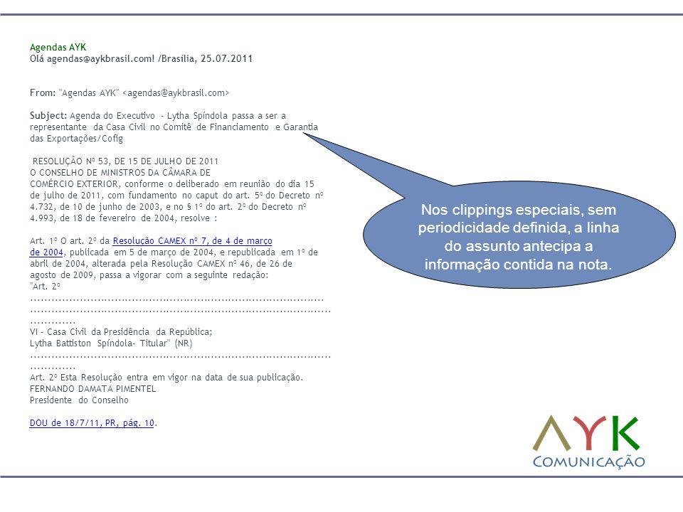 Nos clippings especiais, sem periodicidade definida, a linha do assunto antecipa a informação contida na nota. Agendas AYK Olá agendas@aykbrasil.com!